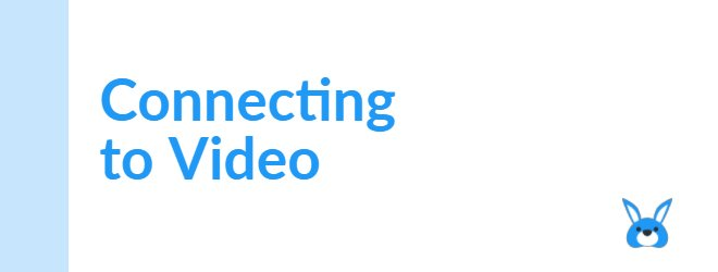 Connecting to Video